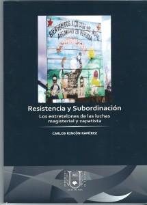 Rincón Ramírez, C. (2012). Resistencia y subordinación Los entretelones de las luchas magisterial y zapatista. Tuxtla Gutiérrez: UNACH- Facultad de Humanidades.