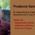 Denunciaron la desaparición forzada, tortura y detención arbitraria en contra del señor Prudencio García Santiago.